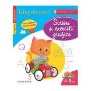 Istet de mic! Scriere si exercitii grafice pentru copii de 4-5 ani