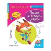 Istet de mic! Scriere si exercitii grafice pentru copii de 5-6 ani