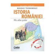 Mic atlas scolar. Istoria Romaniei - Bogdan Teodorescu