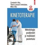 Kinetoterapie. Metodologia pozitionarii si mobilizarii pacientului - Constantin Albu, Mihai Albu