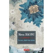 La noi, cind vine iarna - Mircea Diaconu