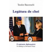 Legatura de chei O marturie diplomatica. Dialog cu Armand Gosu - Teodor Baconschi