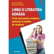 Limba si literatura romana. 25 de teste pentru evaluarea nationala cu modele de rezolvare - Dorina Apetrei, Mihaela Cobzaru