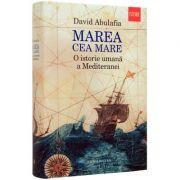 Marea cea Mare. O istorie umana a Mediteranei (David Abulafia)