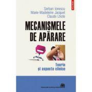 Mecanismele de aparare. Teorie si aspecte clinice - Serban Ionescu, Claude Lhote, Marie-Madeleine Jacquet