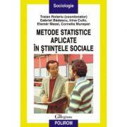 Metode statistice aplicate in stiintele sociale - Traian Rotariu, Irina Culic, Gabriel Badescu, Elemer Mezei, Cornelia Muresan