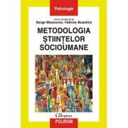 Metodologia stiintelor socioumane - Serge Moscovici, Fabrici Buschini