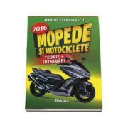 Mopede si Motociclete 2016 - Teorie si Intrebari, explicate pentru categoriile A, A1, A2 si AM Marius Stanculescu