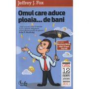 Omul care aduce ploaia... de bani - Jeffrey J. Fox