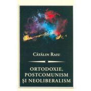Ortodoxie, postcomunism şi neoliberalism - Catalin Raiu