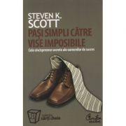 Pasi simpli catre vise imposibile. - Steven K. Scott