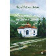 Pe urmele mele in doua lumi: Romania vol I - Simona M. Vrabiescu Kleckner