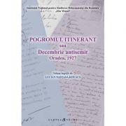 Pogromul itinerant sau Decembrie antisemit Oradea, 1927 -Lucian Nastasa-Kovacs