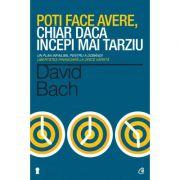 Poti face avere, chiar daca incepi mai tarziu - David Bach