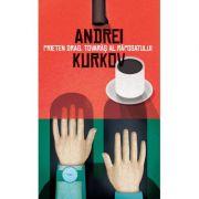Prieten drag, tovaras al raposatului - Andrei Kurkov