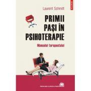 Primii pasi in psihoterapie. Manualul terapeutului - Laurent Schmitt