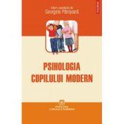 Psihologia copilui modern - Georgeta Panisoara