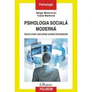 Psihologia sociala moderna. Istoria crearii unei stiinte sociale internationale - Serge Moscovici, Ivana Markova
