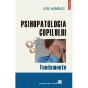 Psihopatologia copilului. Fundamente - Linda Wilmshurst