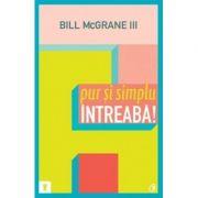 Pur şi simplu întreabă! - Bill McGrane III