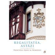 Regalitatea, astazi - Principele Radu al Romaniei