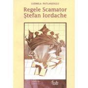Regele Scamator, Stefan Iordache - Ludmila Patlanjoglu