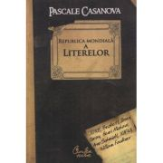 Republica mondială a literelor - Pascale Casanova