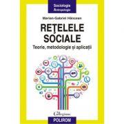 Retelele sociale. Teorie, metodologie si aplicatii - Marian-Gabriel Hancean