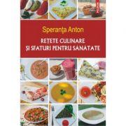 Retete culinare si sfaturi pentru sanatate Editia a V-a - Speranta Anton