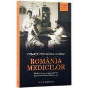 Romania medicilor. Medici, tarani și igiena rurala in Romania de la 1860 la 1910 (Constantin Barbulescu)