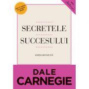 Secretele succesului. Cum sa va faceti prieteni si sa deveniti influent (Dale Carnegie)