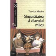 Singuratatea si diavolul milos - Teodor Mazilu