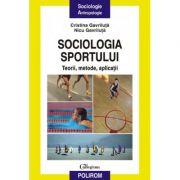 Sociologia sportului. Teorii, metode, aplicatii - Nicu Gavriluta, Cristina Gavriluta