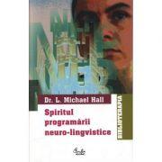 Spiritul programarii neuro-lingvistice - L. Michael Hall