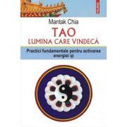 Tao. Lumina care vindeca. Practici fundamentale pentru activarea energiei qi - Mantak Chia