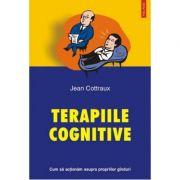 Terapii cognitive. Cum sa actionam asupra propriilor ginduri - Jean Cottraux