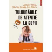 Tulburarile de atentie la copii - Jacques Thomas, Celia Vaz-Cerniglia, Guy Willems
