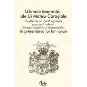 Ultimele Insemnari ale lui Mateiu Caragiale. Editia a II-a - Ion Iovan