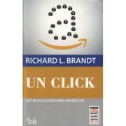 Un click. Jeff Bezos si ascensiunea Amazon. com - Richard L. Brand