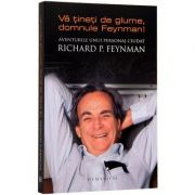 Va tineti de glume, domnule Feynman! Aventurile unui personaj ciudat (Richard P. Feynman)