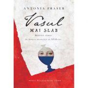 Vasul mai slab Destinul femeii in Anglia secolului al XVII-lea - Antonia Fraser