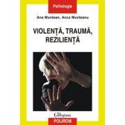 Violenta, trauma, rezilienta - Anca Munteanu, Ana Munteanu