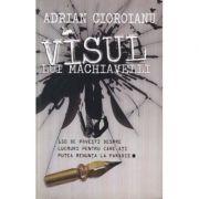 Visul lui Machiavelli - Adrian Cioroianu