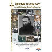 Parintele Arsenie Boca - o viata inchinata schimbarii vietii noastre (Natalia Corlean)