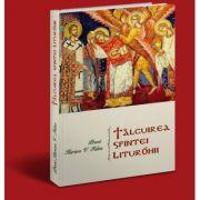 Talcuirea sfintei liturghii (Preot Ilarion Felea)