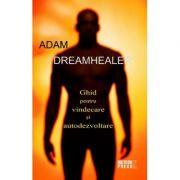 Dreamhealer. Ghid pentru vindecare si autodezvoltare - Adam