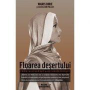 Floarea desertului - Calatoria extraordinara a unei nomade din desert - Waris Dirie