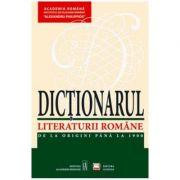 Dictionarul Literaturii Romane. De la origini pana la 1900 (Academia Romana )