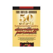 50 de carti fundamentale pentru dezvoltarea personala. (Solutii pentru transformarea vietii) - Tom Butler-Bowdon