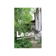 La curte - Gradina, cartier si peisaj urban in Bucuresti - Ioana Tudora